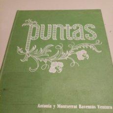 Libros: PUNTAS - ANTONIA Y MONTSERRAT RAVENTOS VENTURA. Lote 205458270