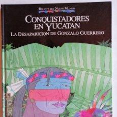 Libros: LIBRO COLECCIONABLE RELATOS DEL NUEVO MUNDO -CONQUISTADORES EN YUCATÁN. Lote 205611442