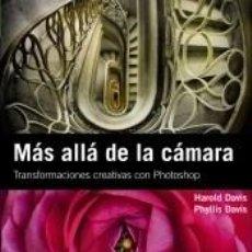 Libros: MÁS ALLÁ DE LA CÁMARA. TRANSFORMACIONES CREATIVAS CON PHOTOSHOP. Lote 206545811
