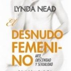 Libros: EL DESNUDO FEMENINO : ARTE, OBSCENIDAD Y SEXUALIDAD. Lote 206545817