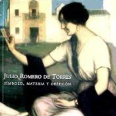 Livres: JULIO ROMERO DE TORRES: SIMBOLO, MATERIA Y OBSESION. Lote 206545835