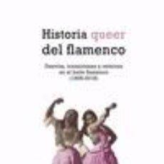 Libros: HISTORIA QUEER DEL FLAMENCO: DESVÍOS, TRANSICIONES Y RETORNOS EN EL BAILE FLAMENCO (1808-2018). Lote 206872507
