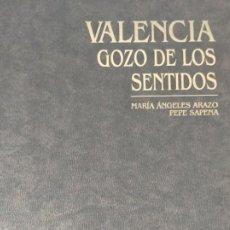 Libros: VALENCIA GOZO DE LOS SENTIDOS DE ARAZO, Mª ANGELES; SAPENA, PEPE. Lote 220574372