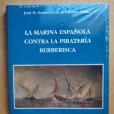 Libros: LA MARINA ESPAÑOLA CONTRA LA PIRATERÍA BERBERISCA LIBRO PRECINTADO DESCATALOGADO. Lote 220839250