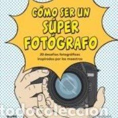 Libros: CÓMO SER UN SÚPER FOTÓGRAFO. Lote 221537821