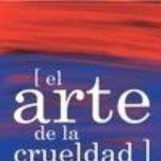 Libros: EL ARTE DE LA CRUELDAD. Lote 222019528