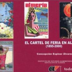 Libros: EL CARTEL DE LA FERIA DE ALMERIA (1895-2000) CONCEPCIÓN ESPINAR ÁLVAREZ. Lote 222223007