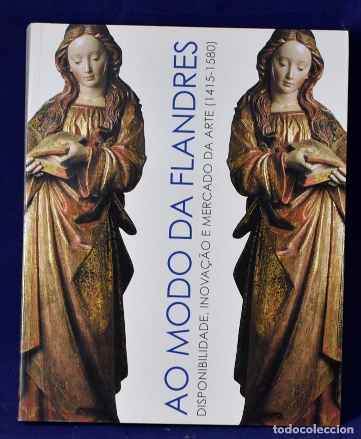 AO MODO DA FLANDRES-- : DISPONIBILIDADE, INOVAÇÃO E MERCADO DE ARTE NA ÉPOCA DOS DESCOBRIMENTOS (141 (Libros Nuevos - Bellas Artes, ocio y coleccionismo - Otros)