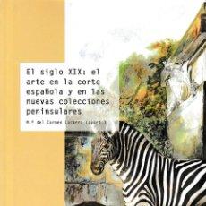 Libros: EL SIGLO XIX: EL ARTE EN LA CORTE ESPAÑOLA Y EN LAS NUEVAS COLECCIONES PENINSULARES - I.F.C. 2020. Lote 224130562