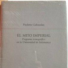 Libros: EL MITO IMPERIAL. PROGRAMA ICONOGRÁFICO EN LA UNIVERSIDAD DE SALAMANCA. Lote 224959897