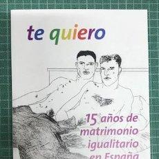Libros: TE QUIERO, 15 AÑOS DE MATRIMONIO IGUALITARIO EN ESPAÑA. GAY. VV.AA. PORTADA D. HOCKNEY.. Lote 227075156