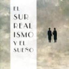 Libri: EL SURREALISMO Y EL SUEÑO. Lote 227872320