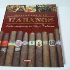 Libros: HABANOS ATLAS ILUSTRADO DE LOS HABANOS GUIA COMPLETA DE LOS PUROS CUBANOS 236 PAGINAS COMO NUEVO. Lote 228550630