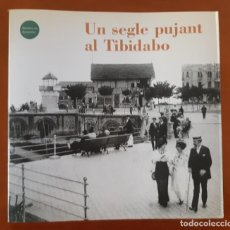 Libros: UN SEGLE PUJANT AL TIBIDABO BARCELONA PARQUE DE ATRACCIONES. Lote 232925885
