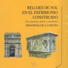 Libros: RELOJES DE SOL EN EL PATRIMONIO CONSTRUIDO. PROVINCIA DE A CORUÑA. Lote 236785410