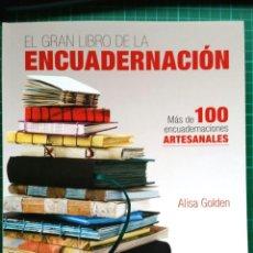 Libros: EL GRAN LIBRO DE LA ENCUADERNACION - ALISA GOLDEN NUEVO. Lote 239925245