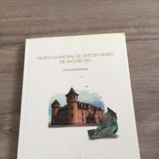 Libros: MUSEO MUNICIPAL DE ARTE EN VIDRIO DE ALCORCÓN. Lote 245428135
