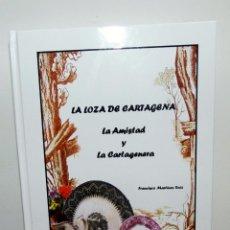 Libros: LA LOZA DE CARTAGENA. LA AMISTAD Y LA CARTAGENERA, FRANCISCO MARTINEZ, GRAN FORMATO. Lote 253535870