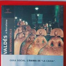 Libros: MANUEL VALDÉS A BARCELONA. ART AL CARRER / PRECINTADO / EDI. LA CAIXA / EDICIÓN 2008. Lote 254625675