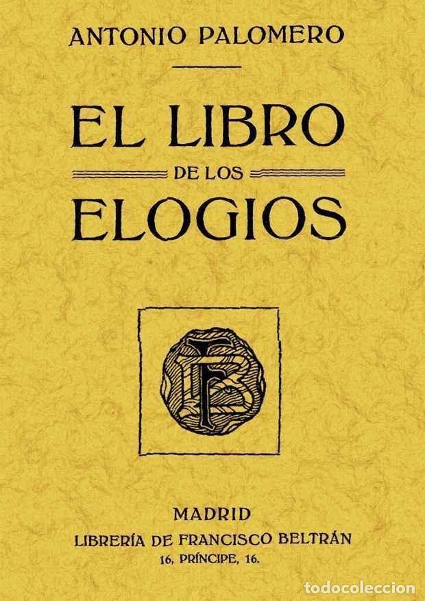 EL LIBRO DE LOS ELOGIOS (ED. FACSIMIL). ANTONIO PALOMERO DECHADO (Libros Nuevos - Bellas Artes, ocio y coleccionismo - Otros)