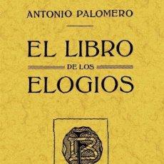 Libros: EL LIBRO DE LOS ELOGIOS (ED. FACSIMIL). ANTONIO PALOMERO DECHADO. Lote 255580390