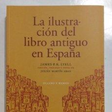 Libros: LA ILUSTRACIÓN DEL LIBRO ANTIGUO EN ESPAÑA JAMES P. R. LYELL BIBLIOFILIA. Lote 259728055