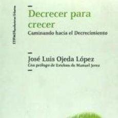 Libros: DECRECER PARA CRECER: CAMINANDO HACIA EL DECRECIMIENTO. Lote 261544725