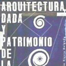 Libros: ARQUITECTURA DADA Y PATRIMONIO DE LA HUMANIDA. Lote 261544855
