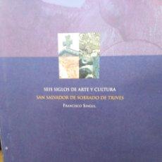 Libros: SEIS SIGLOS DE ARTE Y CULTURA(SAN SALVADOR DE SOBRADO DE TRIVES)FRANCISCO SINGUL-FRANCISCO SINGUL-20. Lote 263249350