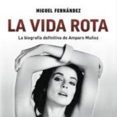 Libri: LA VIDA ROTA. LA BIOGRAFÍA DEFINITIVA DE AMPARO MUÑOZ. Lote 267707584