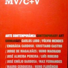 Libros: MV/C+V.ARTE CONTEMPORÂNEA-CONTEMPORARY ART. VVAA. CENTRO CULTURAL VILA FLOR. 2009. NUEVO.. Lote 268569954