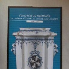 Libros: ALCORA: ESTUDIO DE UN AGUAMANIL DEL SIGLO XVIII. Lote 269133033