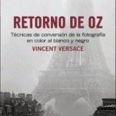 Libros: RETORNO DE OZ. TÉCNICAS DE CONVERSIÓN DE LA FOTOGRAFÍA EN COLOR A BLANCO Y NEGRO. Lote 277072168