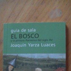 Libri: EL BOSCO Y LA PINTURA FLAMENCA DEL SIGLO XV. GUÍA DE SALA JOAQUÍN YARZA LUACES. TF EDITORES, 2005. Lote 286424963