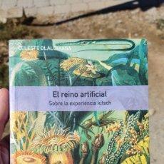 Libros: EL REINO ARTIFICIAL. SOBRE LA EXPERIENCIA KITSCH. CELESTE OLALQUIAGA. Lote 288354138