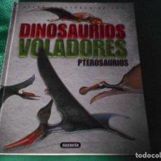 Libros: ATLAS ILUSTRADO DE LOS DINOSAURIOS VOLADORES PTEROSAURIOS SUSAETA. Lote 289454463