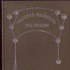 Libros: SILUETAS ESCÉNICAS DEL PASADO. COLECCIÓN DE ARTÍCULOS HISTÓRICOS DE COSTUMBRES, ANÉCDOTAS, BIOGRAFÍA. Lote 26381483
