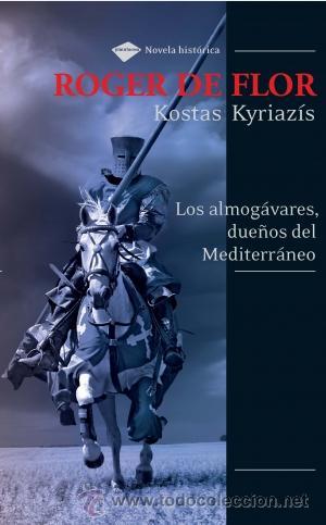 BIOGRAFÍAS. HISTORIAS REALES.ROGER DE FLOR.LOS ALMOGÁVERES,DUEÑOS DEL MEDITERRÁNEO - KOSTAS KYRIAZIS (Libros Nuevos - Literatura - Biografías)