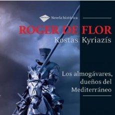 Libros: BIOGRAFÍAS. HISTORIAS REALES.ROGER DE FLOR.LOS ALMOGÁVERES,DUEÑOS DEL MEDITERRÁNEO - KOSTAS KYRIAZIS. Lote 42413346