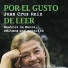 Libros: BIOGRAFÍAS. MEMORIAS. POR EL GUSTO DE LEER. BEATRIZ DE MOURA, EDITORA POR VOCACIÓN - JUAN CRUZ. Lote 46090914