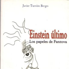 Libros: JAVIER TURRIÓN BERGES: EINSTEIN ÚLTIMO. LOS PAPELES DE FANTOVA. (PRÓLOGO DE LUIS JOAQUÍN BOYA. 2005). Lote 53122581