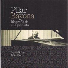 Libros: ANTONIO BAYONA Y JORGE GÓMEZ : PILAR BAYONA. BIOGRAFÍA DE UNA PIANISTA. (P.U.Z., 2015). Lote 53383207