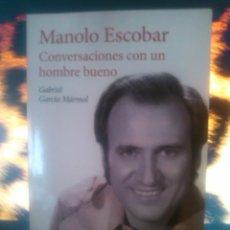 Libros: MANOLO ESCOBAR: CONVERSACIONES CON UN HOMBRE BUENO (GABRIEL GARCÍA MÁRMOL). Lote 54650417