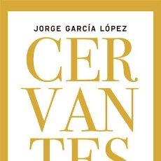 Libros: BIOGRAFÍAS. CERVANTES. LA FIGURA EN EL TAPIZ - JORGE GARCÍA LÓPEZ (CARTONÉ). Lote 55997387