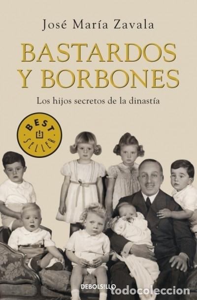 BASTARDOS Y BORBONES DEBOLSILLO (Libros Nuevos - Literatura - Biografías)
