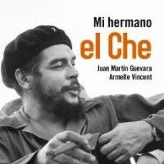 Libros: BIOGRAFÍAS. MEMORIAS. MI HERMANO EL CHE - JUAN MARTÍN GUEVARA/ARMELLE VINCENT. Lote 71139605