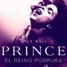 Libros: BIOGRAFÍAS. MUSICA. PRINCE. EL REINO PÚRPURA - MICK WALL. Lote 71140057