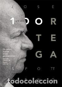 BIOGRAFÍAS. JOSÉ ORTEGA SPOTTORNO (1916-2016). UN EDITOR, PUENTE ENTRE GENERACIONES - VARIOS AUTORES (Libros Nuevos - Literatura - Biografías)