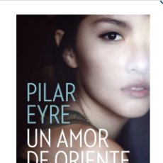 Libros: UN AMOR DE ORIENTE, PILAR, EYRE, LIBRO A ESTRENAR. Lote 71499793
