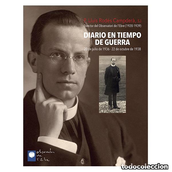 BIOGRAFÍAS. DIARIO EN TIEMPO DE GUERRA. 20 DE JULIO DE 1936 - 22 DE OCTUBRE DE 1938 - P. LLUÍS RODÉS (Libros Nuevos - Literatura - Biografías)